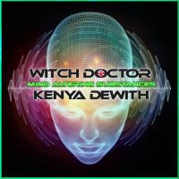 Mind Altering Substances by The Witch Doctor & Kenya Dewith - Album preview