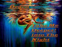 Take Me Deeper! into The Night