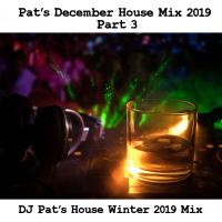 Pat's December House Mix Part 3 2019