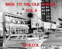 BACK TO THE OLD SCHOOL VOL.4 DJ B.O.B.