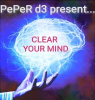 PePeR d3 present Clear Your Mind- LESSON #12