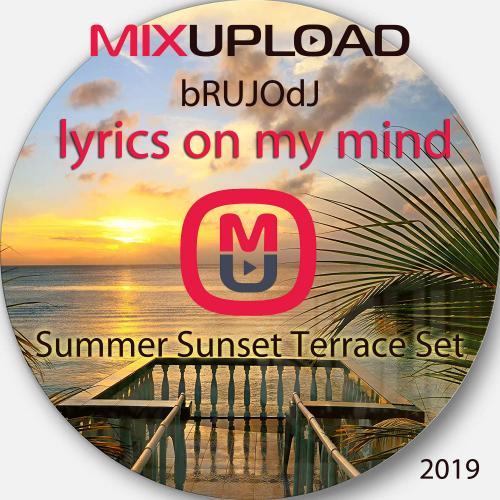 bRUJOdJ - Lyrics On My Mind 2019 (Summer Sunset Terrace Set)  [Mixupload Recordings] Deep House/Dance