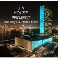 U.N House Project -DJ Hollee Rolla