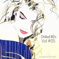 Chilled 80's Vol #05 - Iain Willis