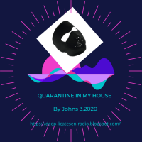 QUARANTINE IN MY HOUSE -By Johns 3.2020.