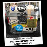 Greg Zizique - Retrospective Mixtape #1