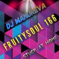 Dj Manureva - Fruitysoul 166 - Stuck At Home
