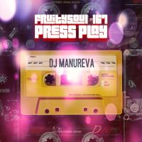 Dj Manureva - Fruitysoul 167 - Press Play