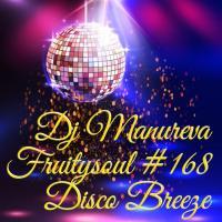 Dj Manureva - Fruitysoul 168 - Disco Breeze