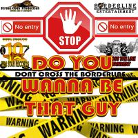Borderline Entertainment - Do You Wanna Be That Guy