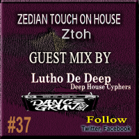 Zedian Touch On House #37 Guest Mix By Lutho De Deep (Deep House Cypers)