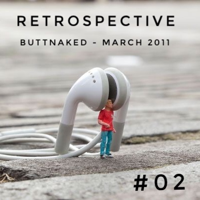 Iain Willis presents Retrospective - Buttnaked March 2011 - #02