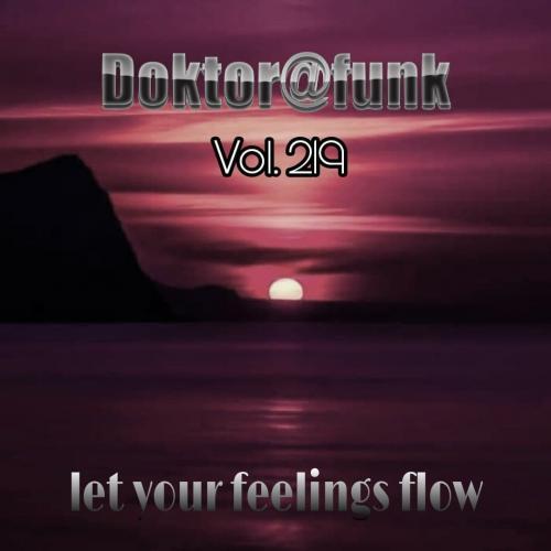 2021 LET YOUR FEELINGS FLOW #219 (DEEP) BY DOKTOR@FUNK
